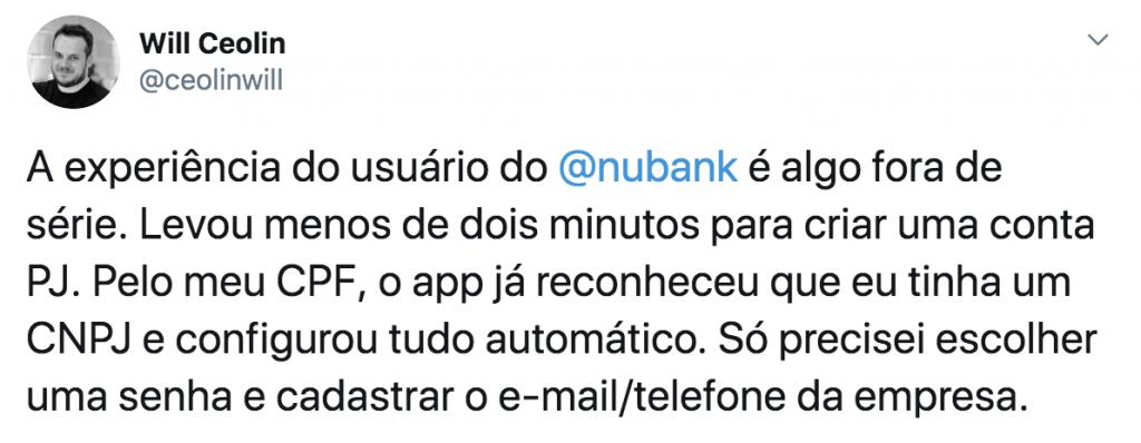 Tweet de um cliente da conta PJ dizendo: A experiência do usuário do  @nubank  é algo fora de série. Levou menos de dois minutos para criar uma conta PJ. Pelo meu CPF, o app já reconheceu que eu tinha um CNPJ e configurou tudo automático. Só precisei escolher uma senha e cadastrar o e-mail/telefone da empresa.