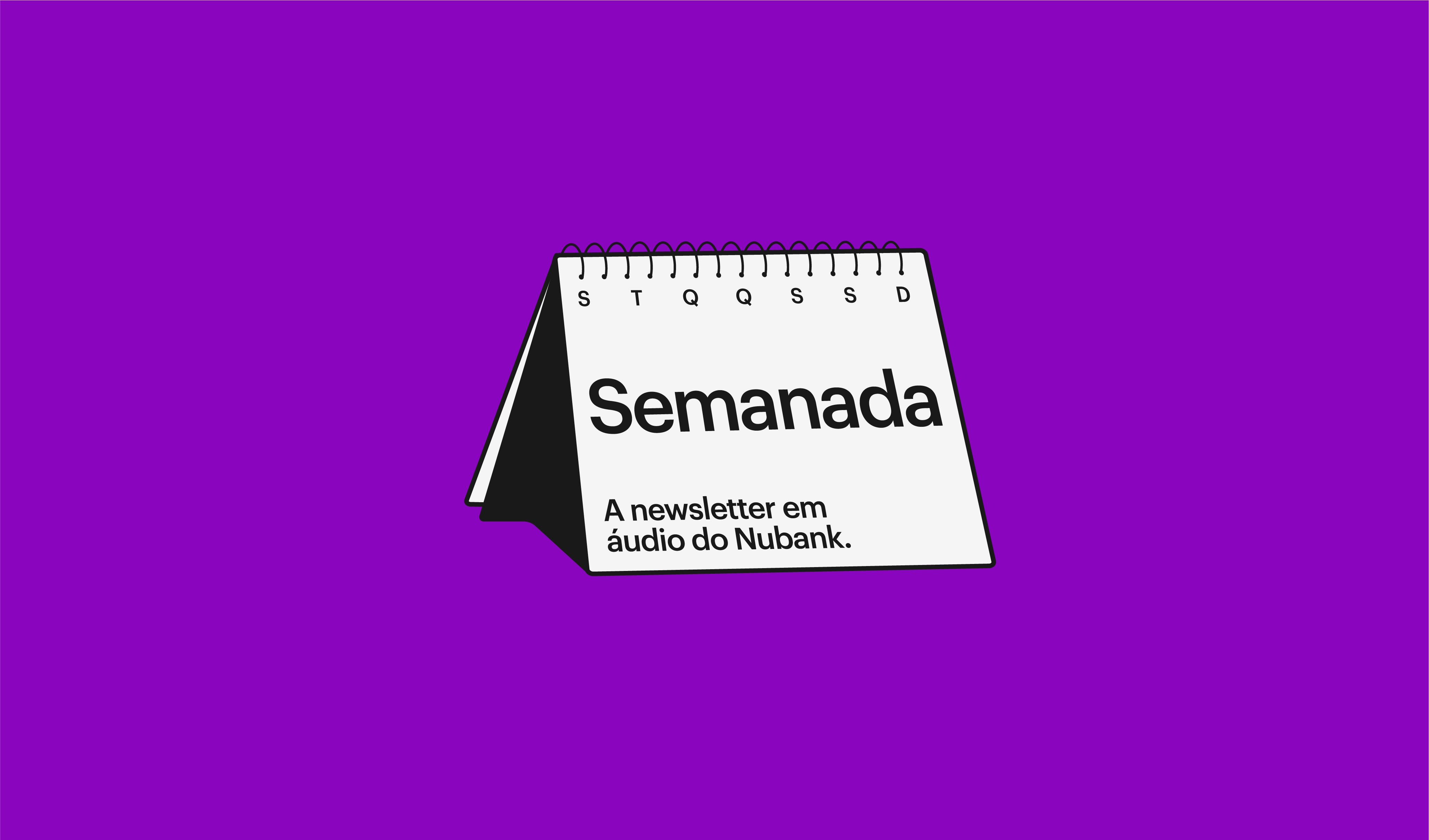 """Imagem de fundo roxo com um calendário de mesa branco no centro. Dentro do calendário está escrito, em preto, """"Semanada - a newsletter em áudio do Nubank""""."""