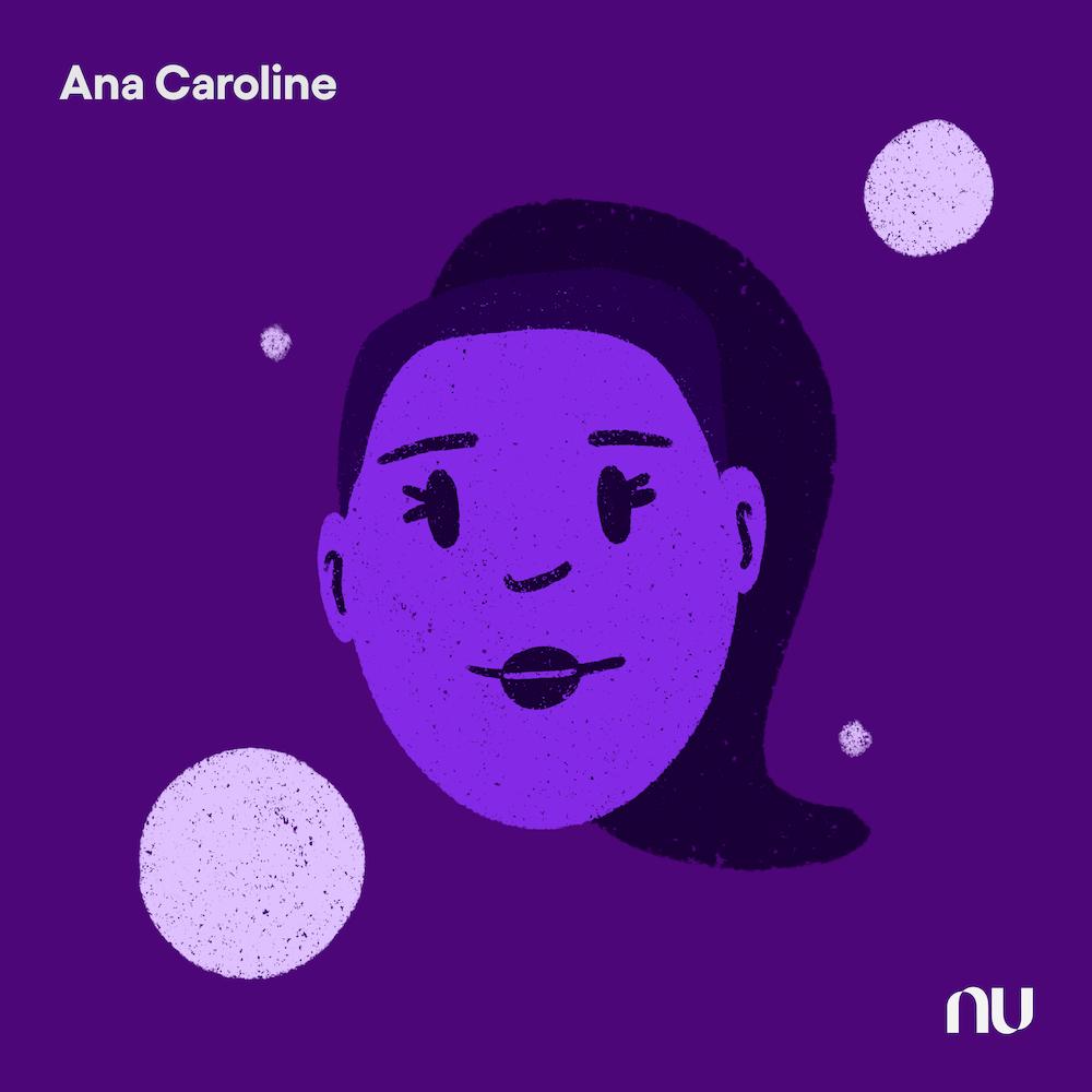 Dia do Cliente: No fundo roxo escuro, ilustração do rosto de Ana Caroline com o logo do Nu no canto inferior direito e o nome no canto superior esquerdo.